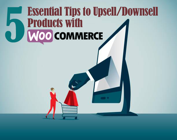 5 essential tips upsell downsell products